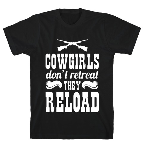 Cowgirls Don't Retreat. They Reload! T-Shirt