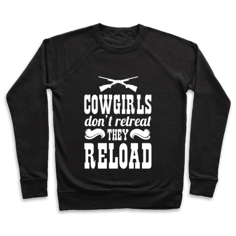 Cowgirls Don't Retreat. They Reload! Pullover