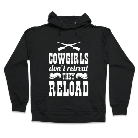 Cowgirls Don't Retreat. They Reload! Hooded Sweatshirt
