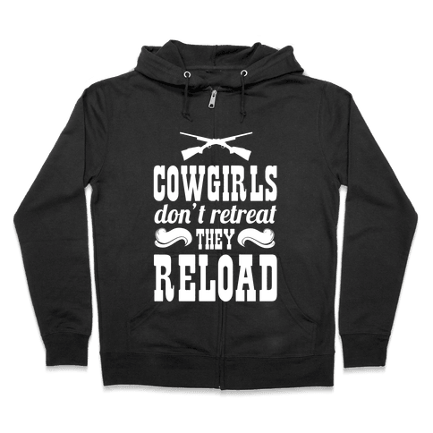 Cowgirls Don't Retreat. They Reload! Zip Hoodie