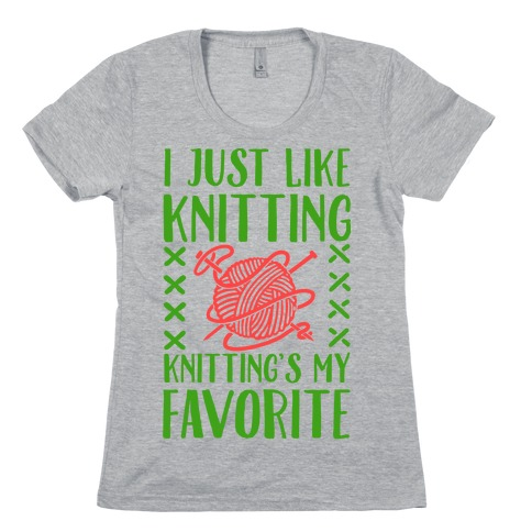 I Just Like Knitting Knitting's My Favorite Womens T-Shirt