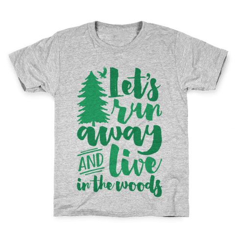 Let's Run Away And Live In The Woods Kids T-Shirt