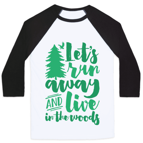 Let's Run Away And Live In The Woods Baseball Tee