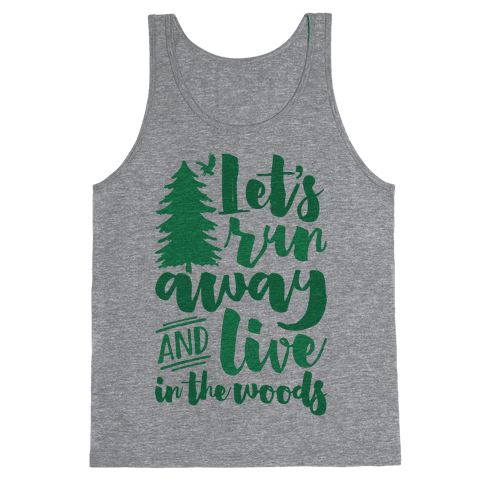 Let's Run Away And Live In The Woods Tank Top