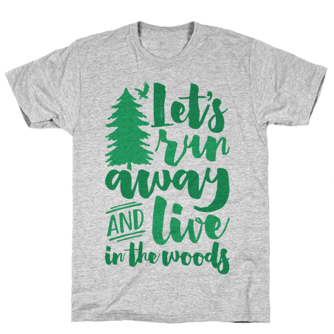Let's Run Away And Live In The Woods Mens T-Shirt