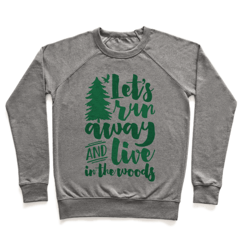 Let's Run Away And Live In The Woods Pullover