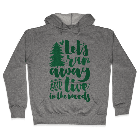 Let's Run Away And Live In The Woods Hooded Sweatshirt
