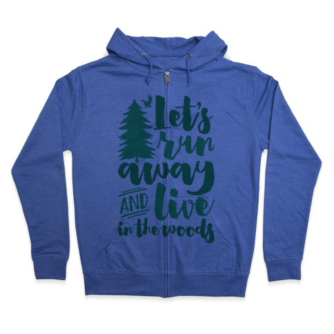 Let's Run Away And Live In The Woods Zip Hoodie