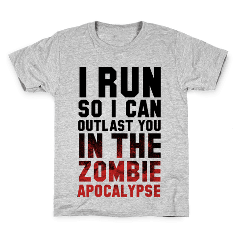 I Run So I Can Outlast You in the Zombie Apocalypse Kids T-Shirt