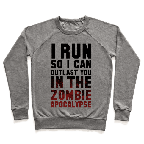 I Run So I Can Outlast You in the Zombie Apocalypse Pullover
