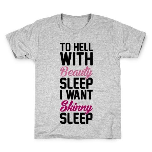 To Hell With Beauty Sleep I Want Skinny Sleep Kids T-Shirt