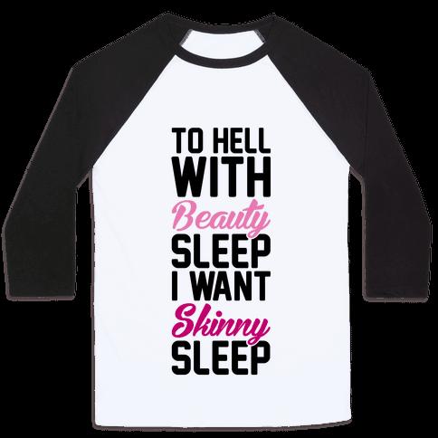 To Hell With Beauty Sleep I Want Skinny Sleep Baseball Tee
