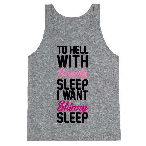 To Hell With Beauty Sleep I Want Skinny Sleep Tank Top