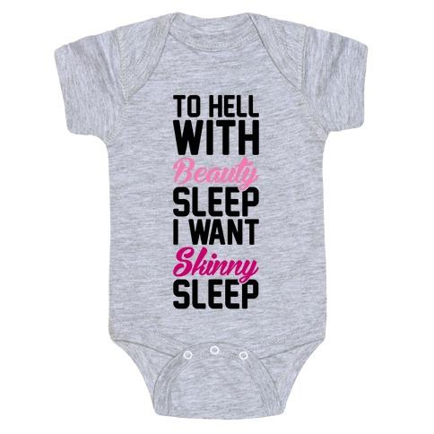 To Hell With Beauty Sleep I Want Skinny Sleep Baby Onesy