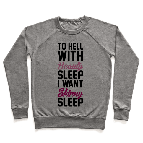 To Hell With Beauty Sleep I Want Skinny Sleep Pullover