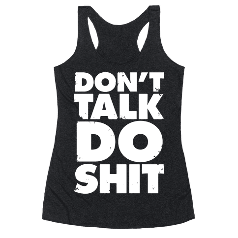 Don't Talk, Do Shit Racerback Tank Top