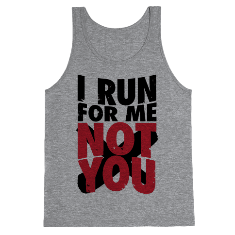 I Run For Me, Not For You Tank Top