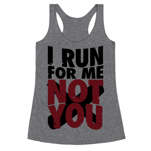 I Run For Me, Not For You Racerback Tank Top