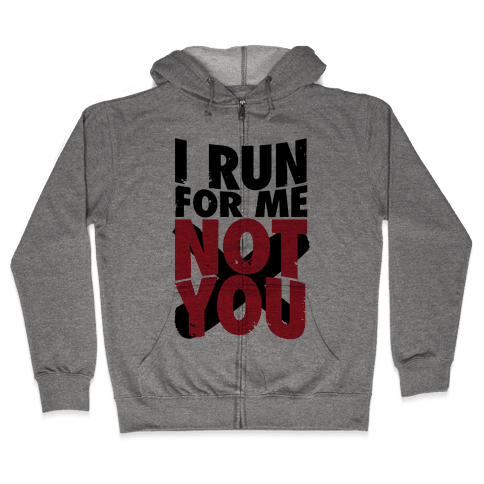 I Run For Me, Not For You Zip Hoodie