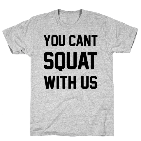 You Can't Squat With Us Mens T-Shirt