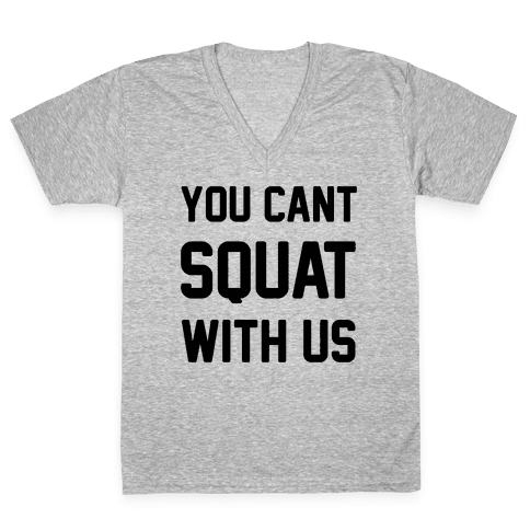 You Can't Squat With Us V-Neck Tee Shirt