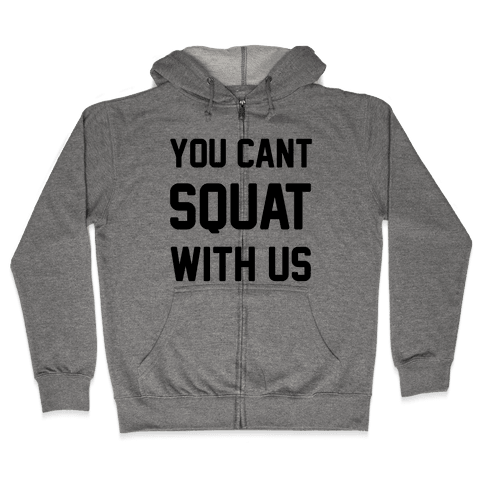 You Can't Squat With Us Zip Hoodie
