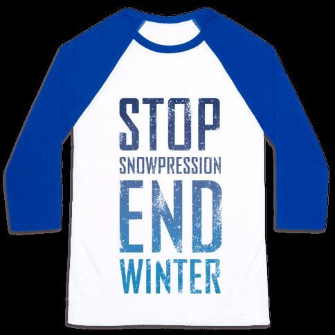 Stop Winter, End Snowpression! Baseball Tee