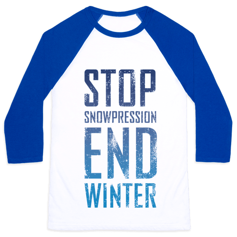 Stop Winter, End Snowpression! Baseball Tee