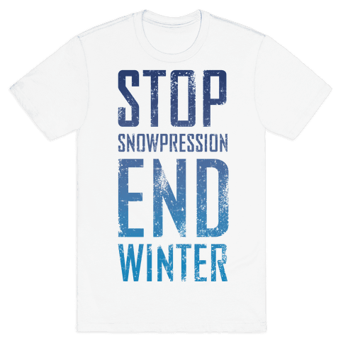 Stop Winter, End Snowpression! Mens T-Shirt