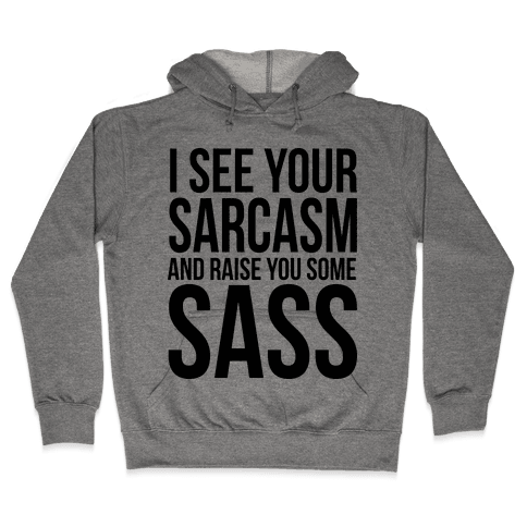 I See Your Sarcasm Hooded Sweatshirt