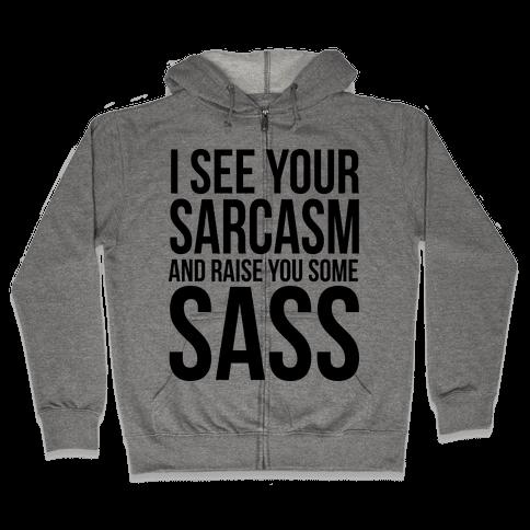 I See Your Sarcasm Zip Hoodie