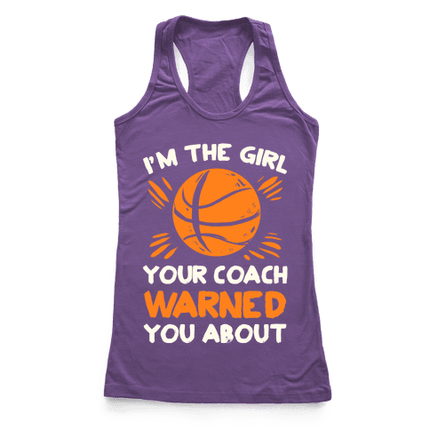 I'm The Girl Your Coach Warned You About (Basketball) Racerback Tank Top
