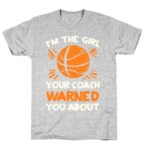 I'm The Girl Your Coach Warned You About (Basketball) Mens T-Shirt