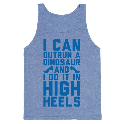 I Can Outrun A Dinosaur and I Do It In High Heels Tank Top