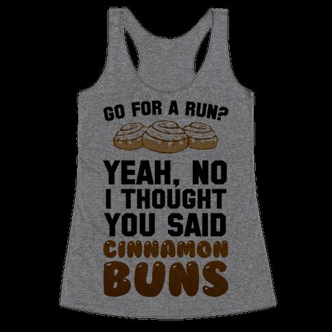 I Thought You Said Cinnamon Buns Racerback Tank Top
