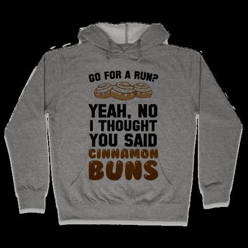 I Thought You Said Cinnamon Buns Hooded Sweatshirt