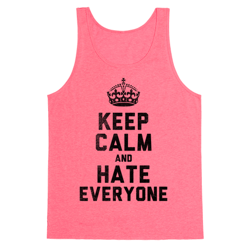 Keep Calm and Hate Everyone Tank Top