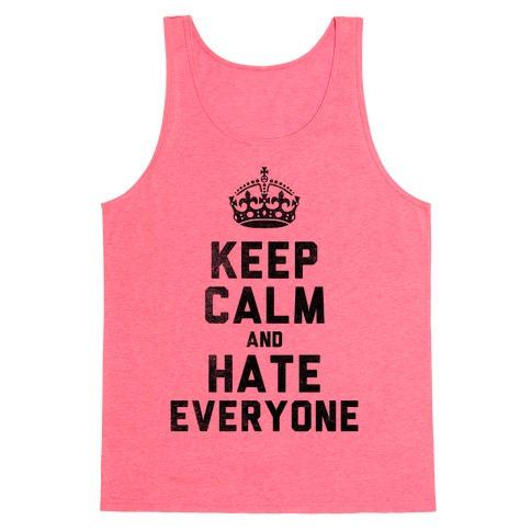 Keep Calm and Hate Everyone Tank Top