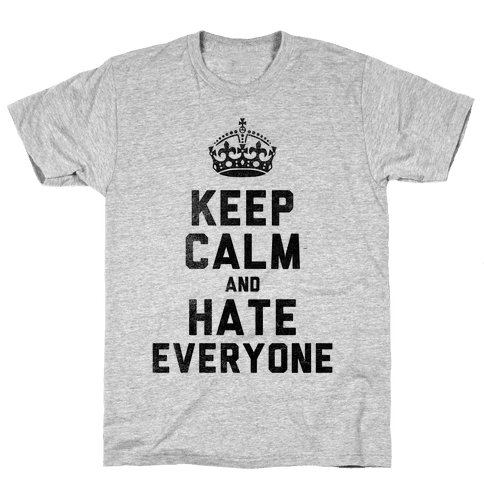 Keep Calm and Hate Everyone Mens T-Shirt