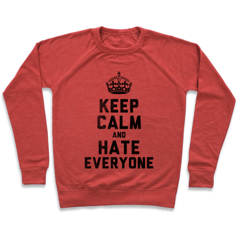 Keep Calm and Hate Everyone Pullover