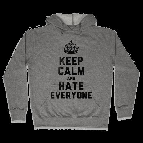 Keep Calm and Hate Everyone Hooded Sweatshirt