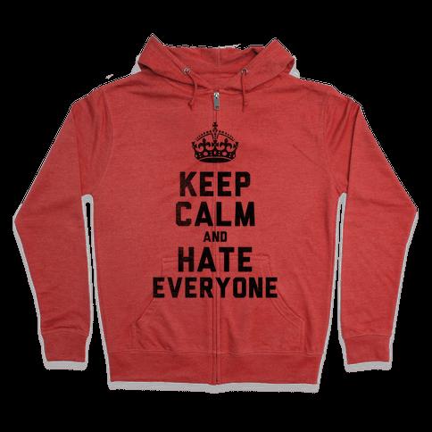 Keep Calm and Hate Everyone Zip Hoodie