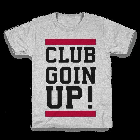 Club Goin' Up! Kids T-Shirt