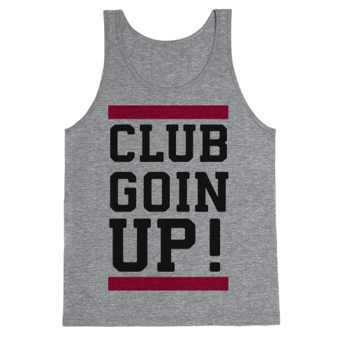 Club Goin' Up! Tank Top