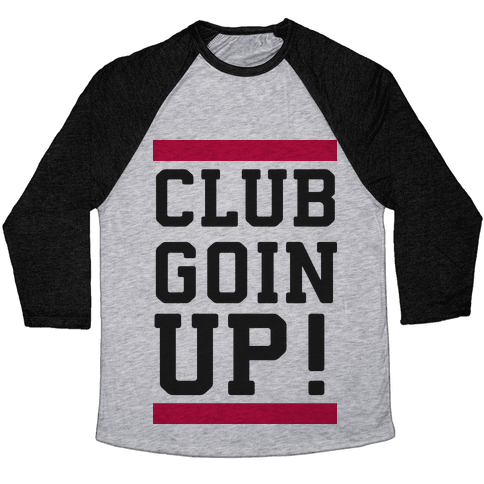Club Goin' Up! Baseball Tee