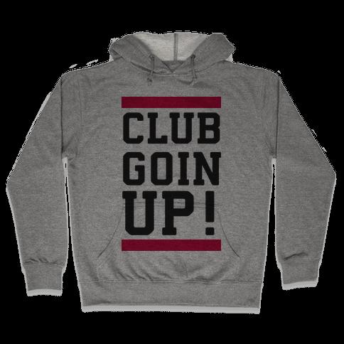 Club Goin' Up! Hooded Sweatshirt