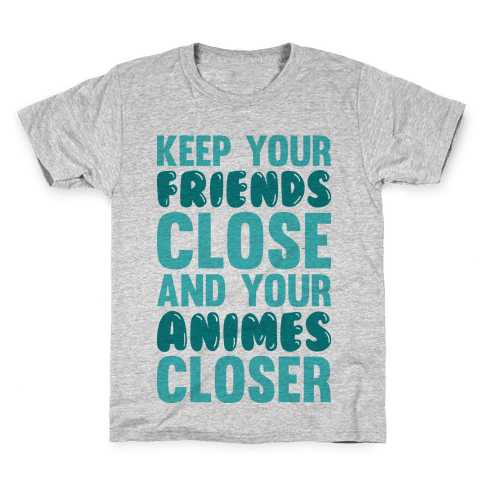 Keep Your Friends Close And Your Animes Closer Kids T-Shirt