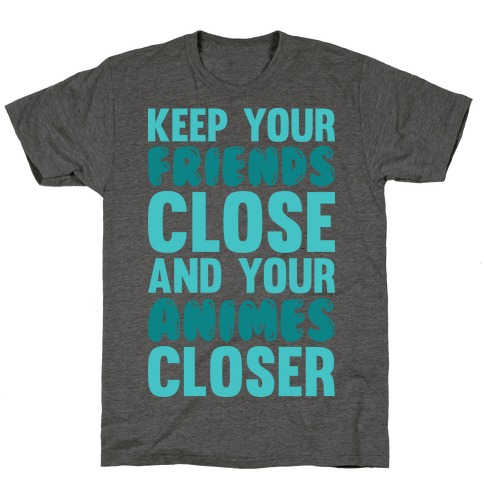 Keep Your Friends Close And Your Animes Closer T-Shirt