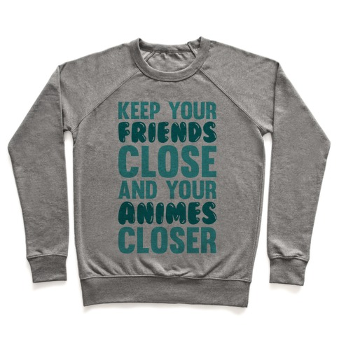 Keep Your Friends Close And Your Animes Closer Pullover