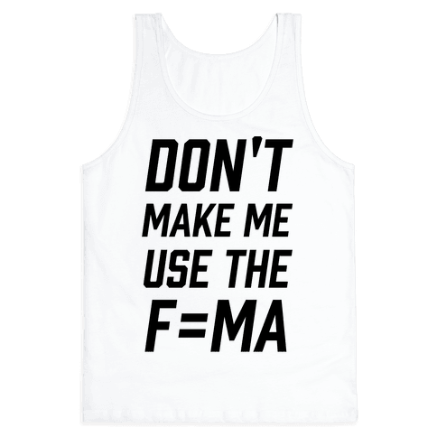 Don't Make Me Use The F=MA Tank Top